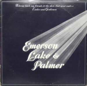 Emerson, Lake & Palmer (1974) ‎– Welcome Back My Friends To The Show That Never Ends - Ladies And Gentlemen