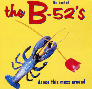 The B-52's (1990) ‎– The Best Of The B-52's - Dance This Mess Around